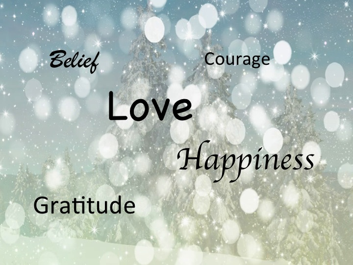 Belief, courage, love, happiness, gratitude